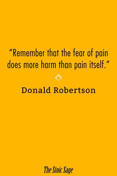 """""""Remember that the fear of pain does more harm than pain itself."""" - Donald Robertson"""