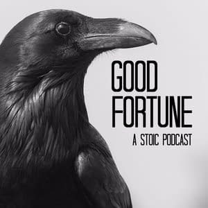 Good fortune a stoic podcast