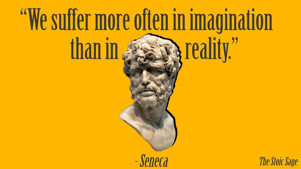 """""""We suffer more ofteninimagination than in reality."""" - Seneca"""