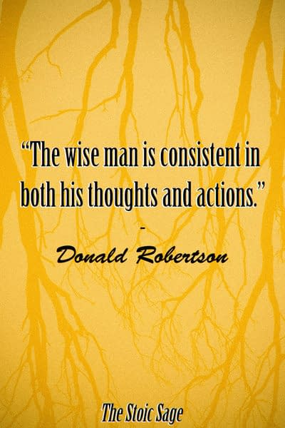 """""""The wise man is consistent in both his thoughts and actions."""""""