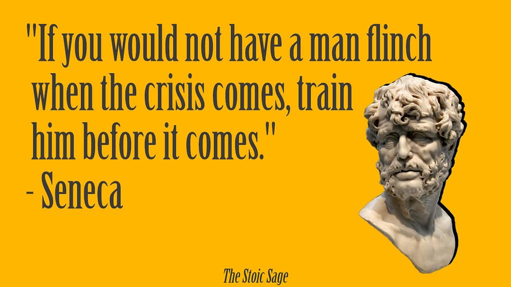 """""""If you would not have a man flinch when the crisis comes, train him before it comes."""" - Seneca"""
